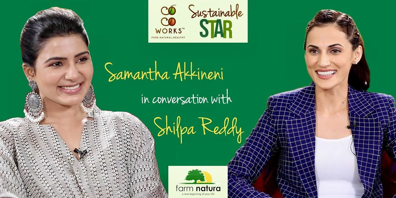 Samantha Akkineni   CocoWorks Sustainable Star   Sustainable Living with Shilpa Reddy – Farm Natura