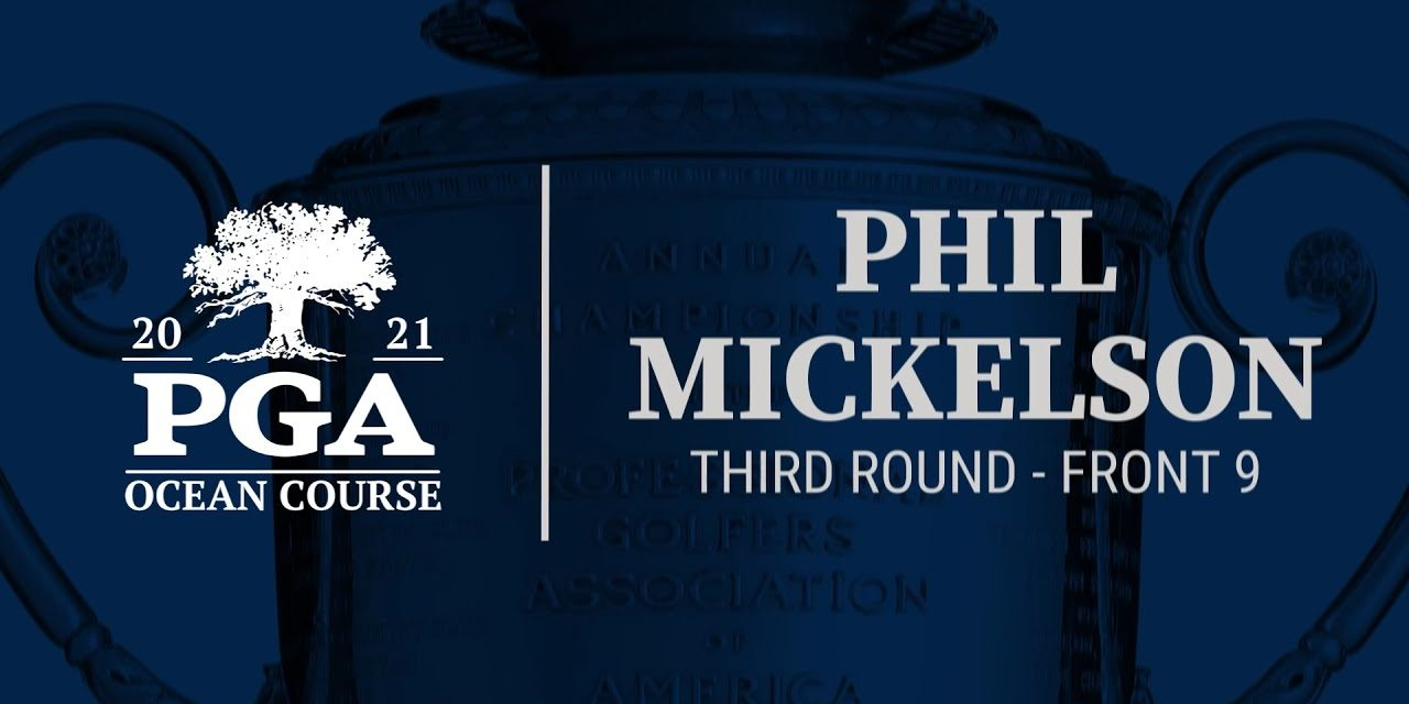 Phil Mickelson Front 9 Round 3 Highlights: 2021 PGA Championship at The Ocean Course