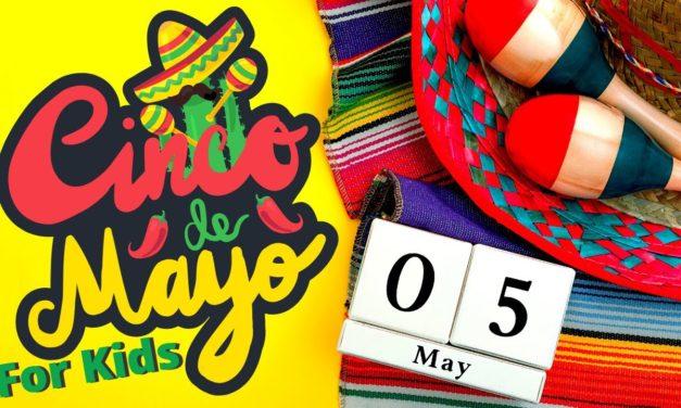 What is Cinco De Mayo for Kids  Cinco De Mayo Celebration for Kids